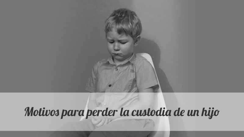 7 motivos para perder la custodia de un hijo